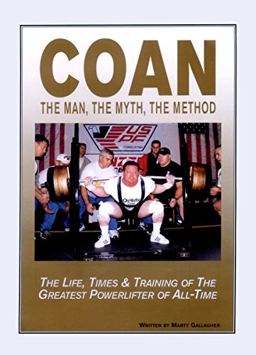 COAN The Man, The Myth, The Method: The Life, Times & Training of The Greatest Powerlifter of All-Time (Best Hypertrophy Workout Program)