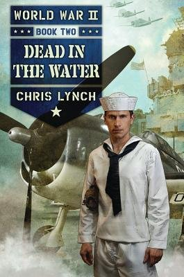 { [ DEAD IN THE WATER (WORLD WAR II (SCHOLASTIC) #2) ] } Lynch, Chris ( AUTHOR ) Sep-30-2014 Hardcover ebook
