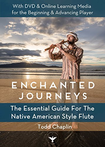 Enchanted Journeys: The Essential Guide for the Native American Style Flute by Todd Chaplin (2014-08-01)