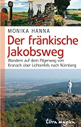 Der fränkische Jakobsweg: Wandern auf dem Pilgerweg von Kronach über Lichtenfels nach Nürnberg