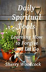 Daily Spiritual Tools, Learning to Forgive and Let Go