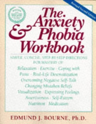 The Anxiety & Phobia Workbook (New Harbinger Workbooks) by Edmund J. Bourne Ph.D. (1995-01-01)