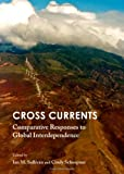 Cross Currents : Comparative Responses to Global Interdependence, Cindy Scheopner, 1443848484