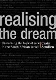 Realising the Dream : Unlearning the Logic of Race in the South African School, Soudien, Crain, 0796923809