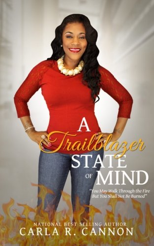 A Trailblazer State of Mind: You May Walk Through the Fire But You Shall Not Be Burned