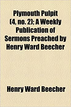 Plymouth Pulpit (4, no. 2): A Weekly Publication of Sermons Preached by Henry Ward Beecher