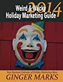 2014 Weird and Wacky Holiday Marketing Guide, Ginger Marks, 1494375141