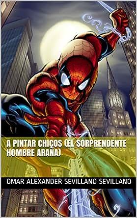 A PINTAR CHICOS (EL SORPRENDENTE HOMBRE ARAÑA) (Spanish Edition)