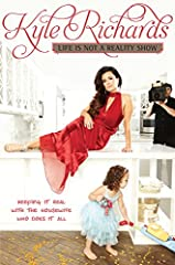 In Life Is Not a Reality Show, breakout star of Bravo's The Real Housewives of Beverly Hills Kyle Richards reveals everything she's learned about succeeding without getting stuck up, with insights into everything from keeping a marriag...