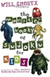 Will Shortz Presents the Monster Book of Sudoku for Kids: 150 Fun Puzzles (Will Shortz Presents...)