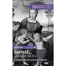 Raphaël, « le gracieux »: L'apogée de la Renaissance italienne (Artistes t. 46) (French Edition)