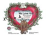 Alaska Animals We Love You, Alice Wright and LaVon Bridges, 159433028X