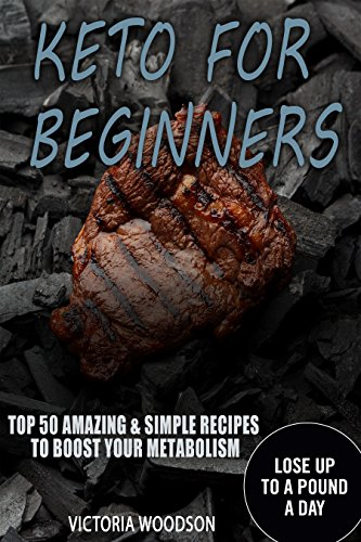Keto for Beginners: TOP 50 Amazing & Simple Recipes To Boost Your Metabolism by Victoria Woodson