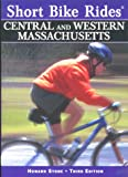 Short Bike Rides in Central & Western Massachusetts, 3rd: Rides for the Casual Cyclist (Short Bike Rides Series)