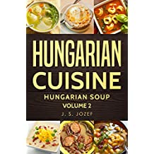 Hungarian Cuisine: Hungarian Soup Cookbooks for begginers