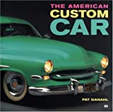 The American Custom Car, Pat Ganahl, 0760309507