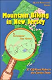Mountain Biking in New Jersey: 37 Off-Road Rides in the Garden State (Quick reference guide)
