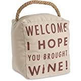 Open Door Décor 72212 Pavilion Gift Company Welcome I Hope You Brought Wine! Cream Door Stopper with Handle
