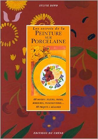 Télécharger en ligne Les Secrets de la peinture sur porcelaine epub, pdf