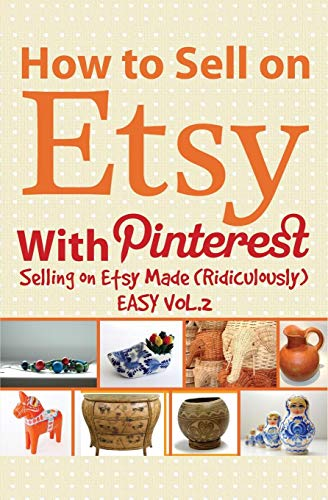 Pdf Crafts How to Sell on Etsy With Pinterest: Selling on Etsy Made Ridiculously Easy Vol.2