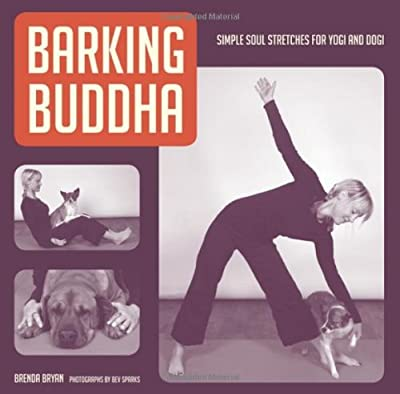 Barking Buddha: Simple Soul Stretches for Yogi and Dogi from Skipstone