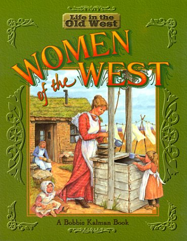 Women Of The West Life In The Old West Bobbie Kalman Professor