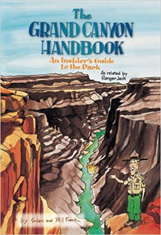 an  Insiders Guide to the Park As Related By Ranger Jack The Grand Canyon Handbook