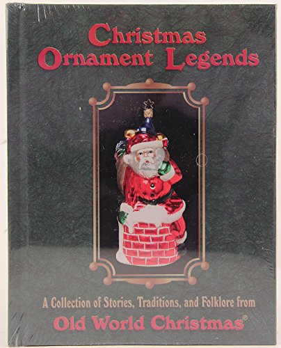 Christmas Ornament Legends: A Collection of Stories, Traditions, and Folklore from the Old World (Traditions Of Legends Christmas)