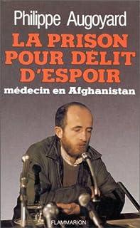La prison pour délit d'espoir : médecin en Afghanistan, Augoyard, Philippe