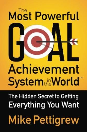 The Most Powerful Goal Achievement System in the World: The Hidden Secret to Getting Everything You Want (Setting System)