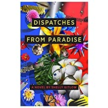 Dispatches From Paradise by Shelly Gitlow (2014-02-01)