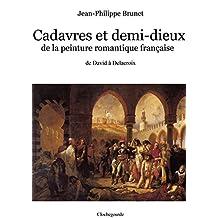 Cadavres et demi-dieux de la peinture romantique française: de David à Delacroix (French Edition)