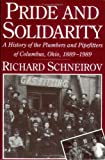 img - for Pride and Solidarity: A History of the Plumbers and Pipefitters of Columbus, Ohio, 1889-1989 (ILR Press Books) book / textbook / text book