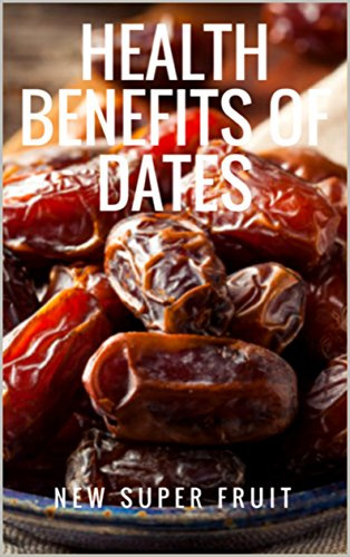 Health Benefits of Dates: The New Super Fruit