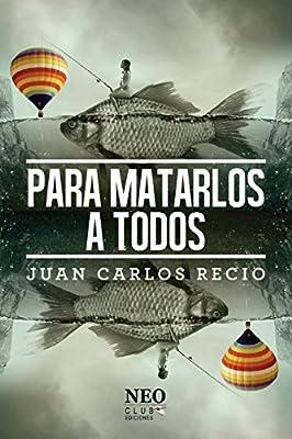 Para matarlos a todos (Spanish Edition)