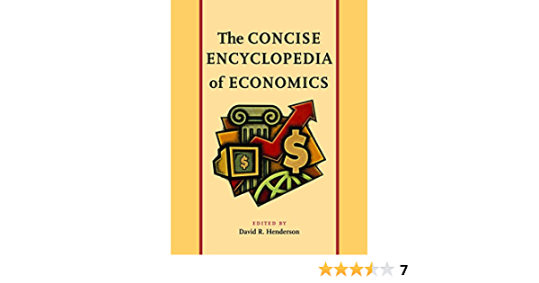 The Concise Encyclopedia Of Economics Henderson David R 9780865976658 Books