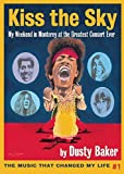 Kiss the Sky: My Weekend in Monterey for the Greatest Rock Concert Ever (Music That Changed My Life) by Dusty Baker (2015-11-10)