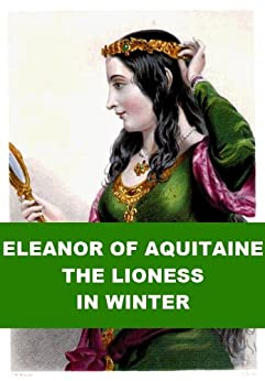 Eleanor of Aquitaine, the Lioness in Winter by [Archer, Thomas Andrew]