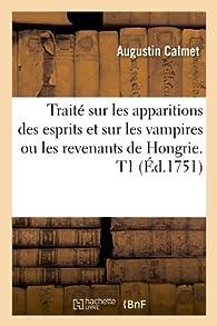 Traité sur les apparitions des esprits et sur les vampires ou les revenants de Hongrie, tome 1 par Augustin Calmet