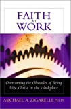 img - for Faith at Work: Overcoming the Obstacles of Being Like Christ in the Marketplace book / textbook / text book