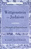 Wittgenstein and Judaism : A Triumph of Concealment, Chatterjee, Ranjit, 0820472565