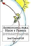 Astronomia para Hijos y Padres: Un intento de despertar la emoción por la astronomía, a cualquier edad