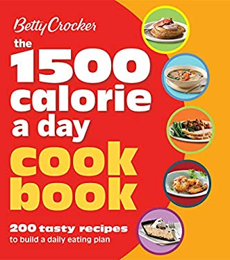 Betty Crocker: The 1500 Calorie a Day Cookbook: 200 Tasty Recipes to Build a Daily Eating Plan (Betty Crocker Cooking)