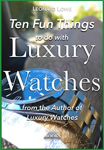 Ten Fun Things to do with Luxury Watches: like Rolex, Breitling, Omega, Patek, JLC and many others ()