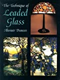 The Technique of Leaded Glass, Alastair Duncan, 0486426076