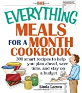 The Everything Meals For A Month Cookbook: 300 Smart Recipes to Help You Plan Ahead, Save Time, and Stay on Budget (Everything (Cooking))