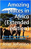 Amazing places in Africa (Extended edition): Ruins and restoration of the ancient continent