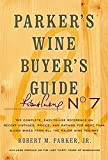 Parker's Wine Buyer's Guide, 7th Edition: The Complete, Easy-to-Use Reference on Recent Vintages, Prices, and Ratings for More than 8,000 Wines from All ... Wine Regions (Parker's Wine Buyers Guide)