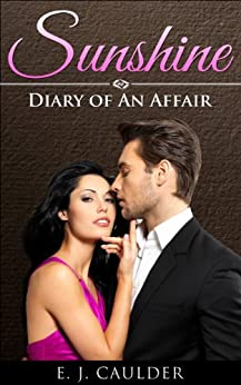 Sunshine: Diary of An Affair (The Sunshine Affair Book 1) by [Caulder, E.J.]