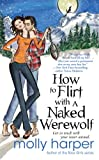 Front cover for the book How to Flirt with a Naked Werewolf by Molly Harper